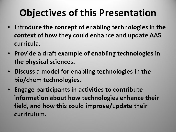 Objectives of this Presentation • Introduce the concept of enabling technologies in the context