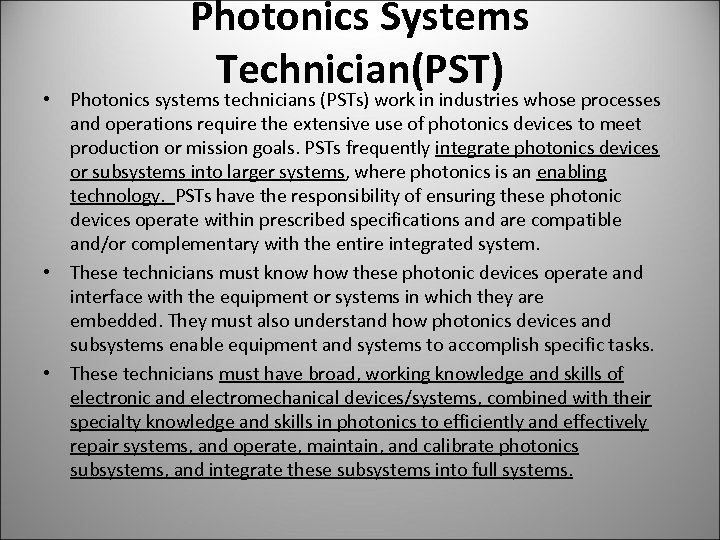 Photonics Systems Technician(PST) • Photonics systems technicians (PSTs) work in industries whose processes and