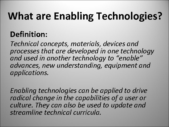 What are Enabling Technologies? Definition: Technical concepts, materials, devices and processes that are developed