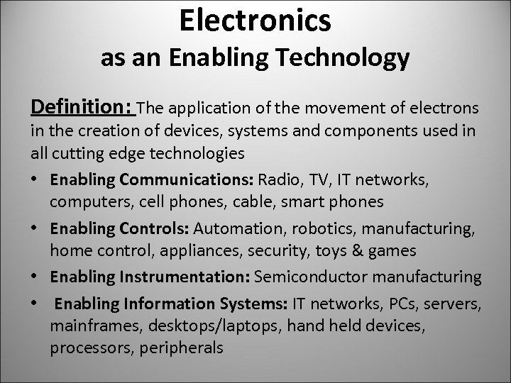 Electronics as an Enabling Technology Definition: The application of the movement of electrons in