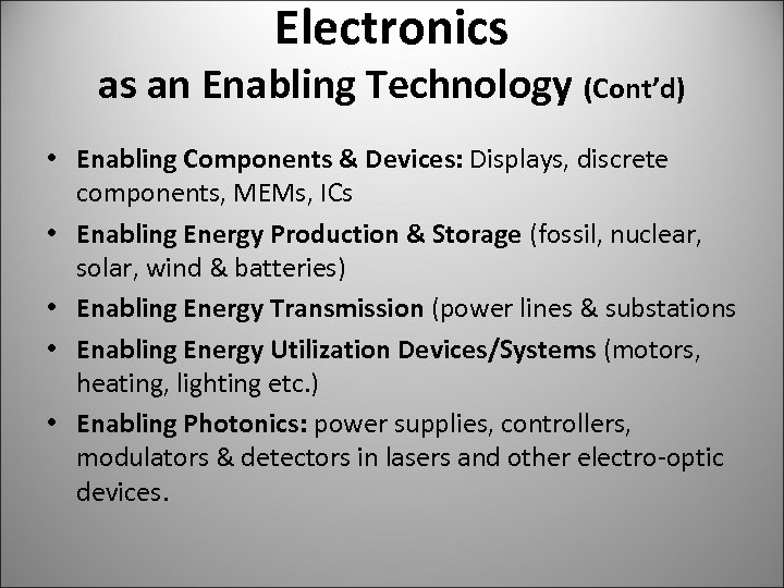 Electronics as an Enabling Technology (Cont'd) • Enabling Components & Devices: Displays, discrete components,