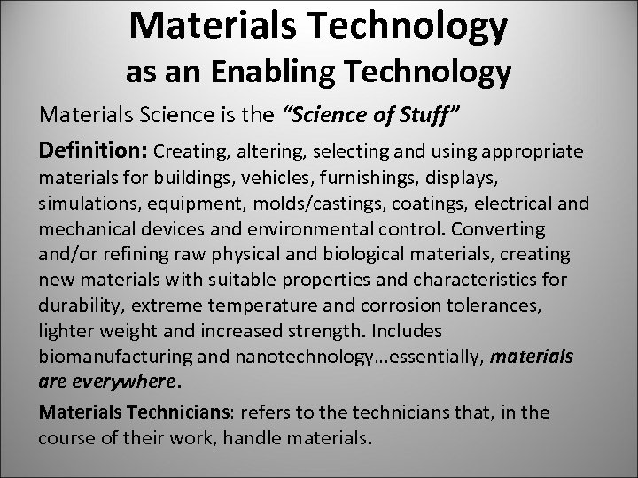 "Materials Technology as an Enabling Technology Materials Science is the ""Science of Stuff"" Definition:"