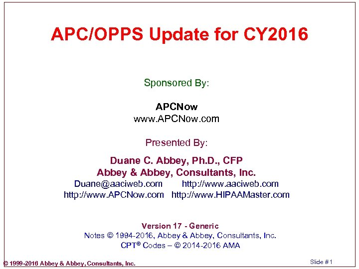 APC/OPPS Update for CY 2016 Sponsored By: APCNow www. APCNow. com Presented By: Duane