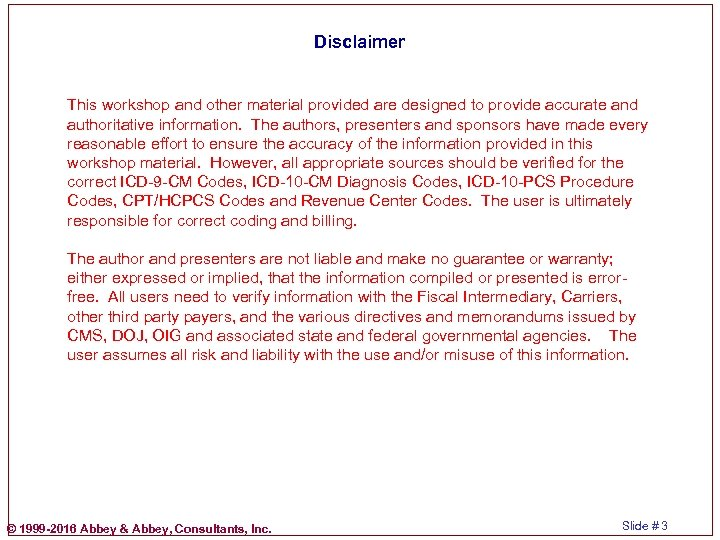 Disclaimer This workshop and other material provided are designed to provide accurate and authoritative