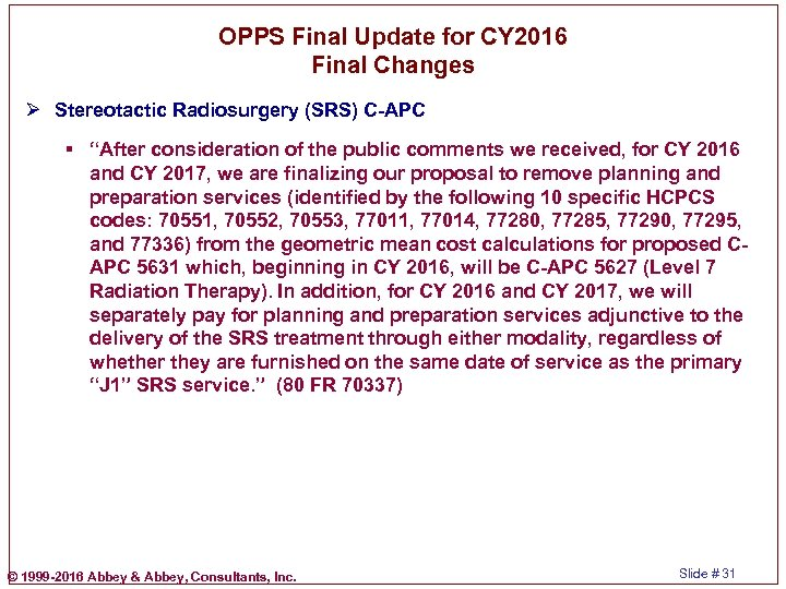 OPPS Final Update for CY 2016 Final Changes Ø Stereotactic Radiosurgery (SRS) C-APC §