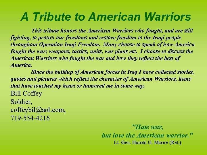 A Tribute to American Warriors This tribute honors the American Warriors who fought, and