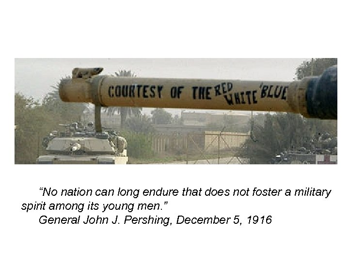 """""""No nation can long endure that does not foster a military spirit among its"""