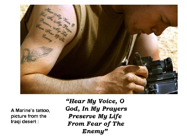 "A Marine's tattoo, picture from the Iraqi desert : ""Hear My Voice, O God,"