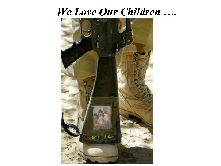 We Love Our Children ….