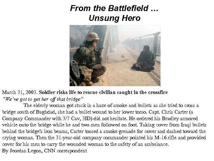 From the Battlefield … Unsung Hero March 31, 2003. Soldier risks life to rescue