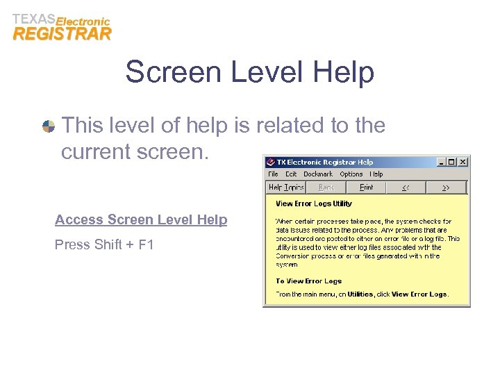Screen Level Help This level of help is related to the current screen. Access