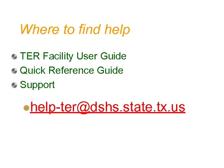 Where to find help TER Facility User Guide Quick Reference Guide Support lhelp-ter@dshs. state.