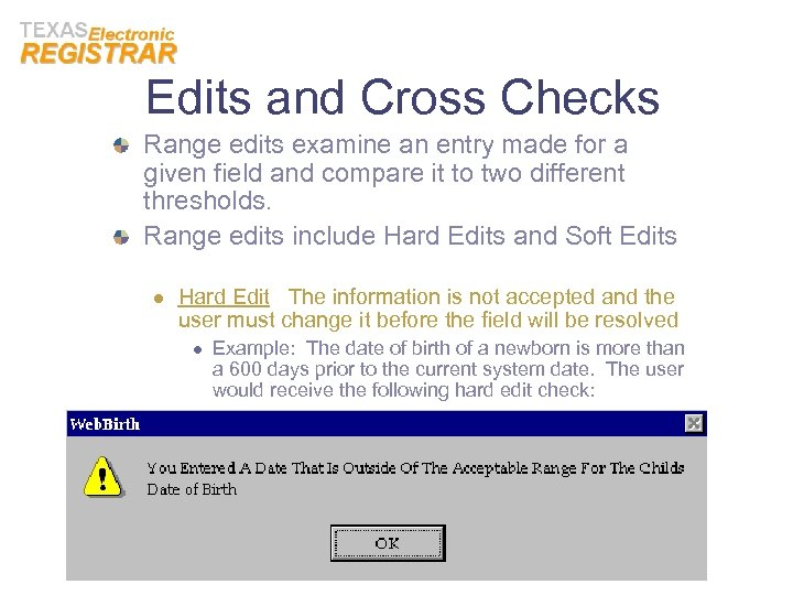 Edits and Cross Checks Range edits examine an entry made for a given field