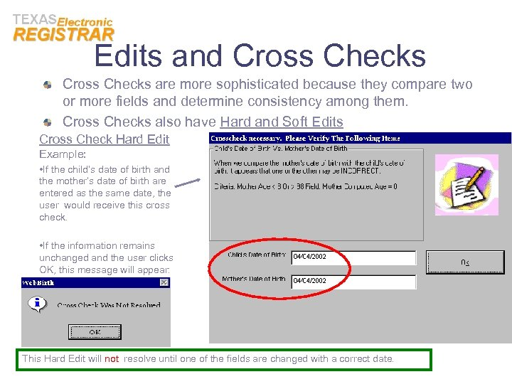 Edits and Cross Checks are more sophisticated because they compare two or more fields