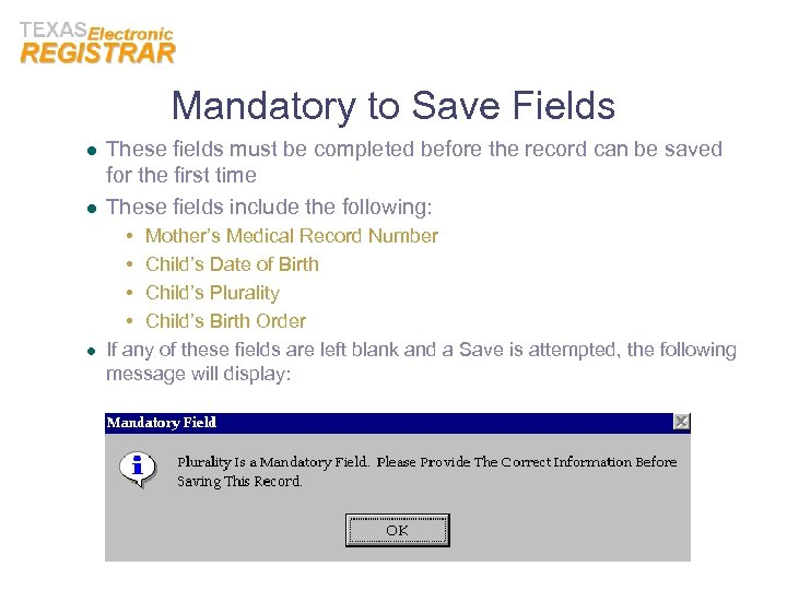 Mandatory to Save Fields l l l These fields must be completed before the