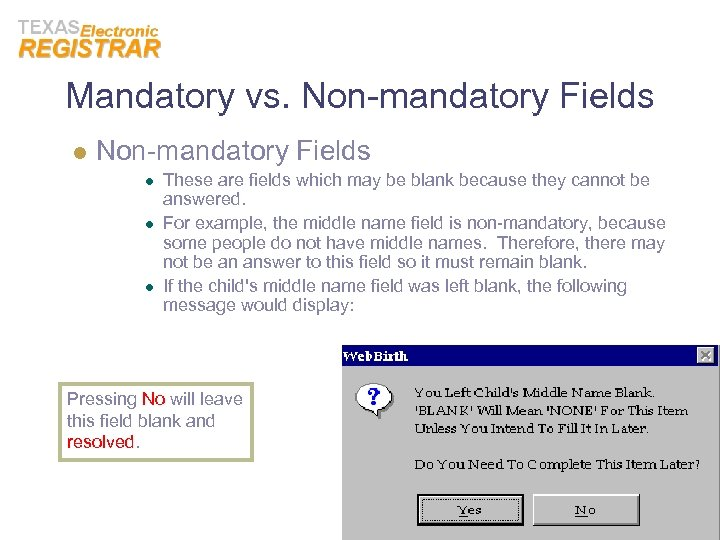 Mandatory vs. Non-mandatory Fields l l l These are fields which may be blank