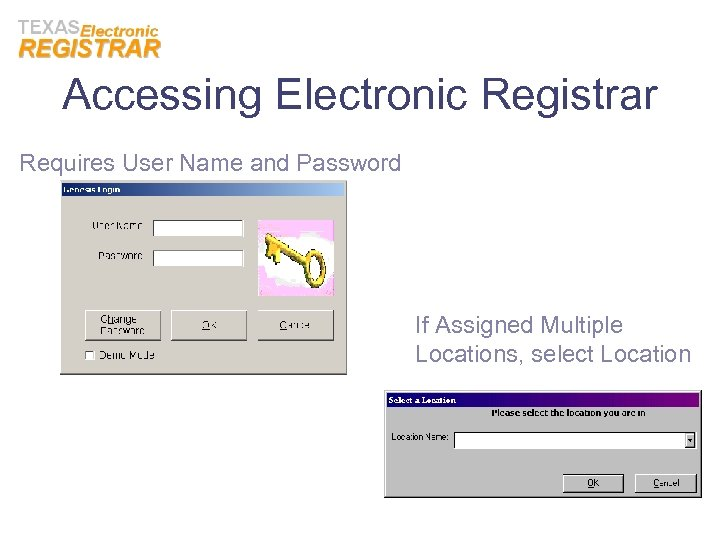 Accessing Electronic Registrar Requires User Name and Password If Assigned Multiple Locations, select Location