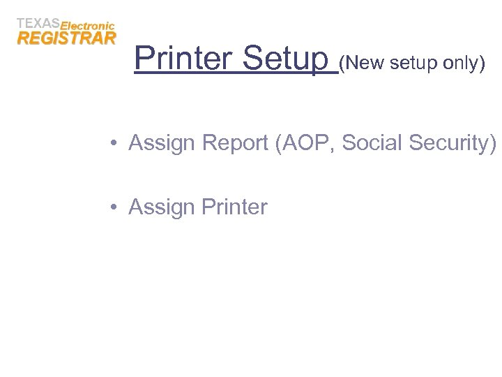 Printer Setup (New setup only) • Assign Report (AOP, Social Security) • Assign Printer