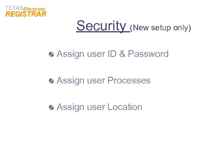 Security (New setup only) Assign user ID & Password Assign user Processes Assign user