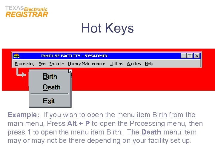 Hot Keys Example: If you wish to open the menu item Birth from the