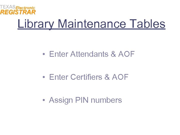 Library Maintenance Tables • Enter Attendants & AOF • Enter Certifiers & AOF •