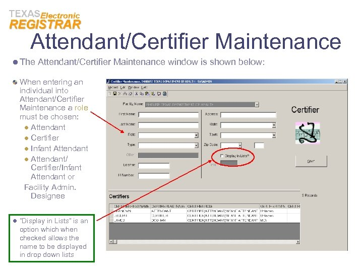 Attendant/Certifier Maintenance l The Attendant/Certifier Maintenance window is shown below: When entering an individual