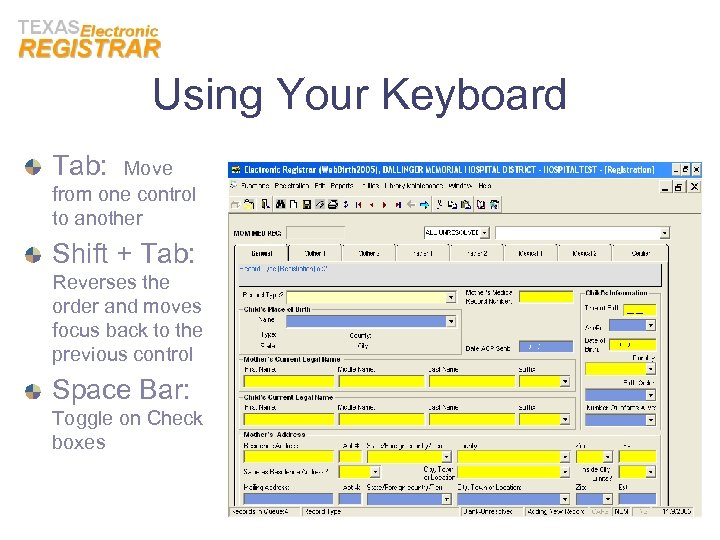 Using Your Keyboard Tab: Move from one control to another Shift + Tab: Reverses