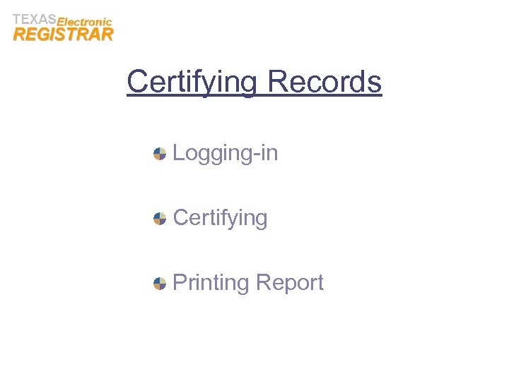 Certifying Records Logging-in Certifying Printing Report