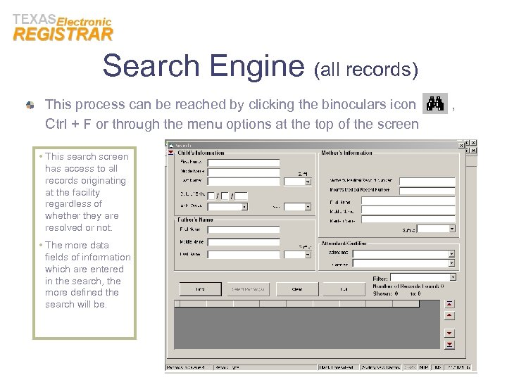 Search Engine (all records) This process can be reached by clicking the binoculars icon