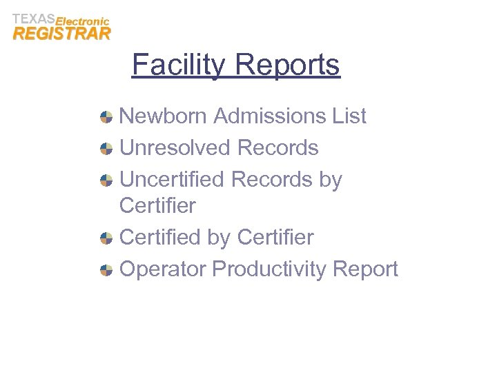 Facility Reports Newborn Admissions List Unresolved Records Uncertified Records by Certifier Certified by Certifier