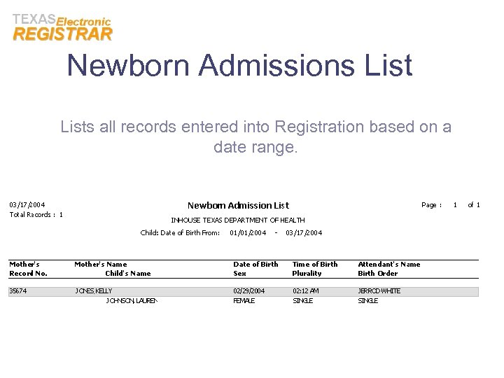 Newborn Admissions Lists all records entered into Registration based on a date range.