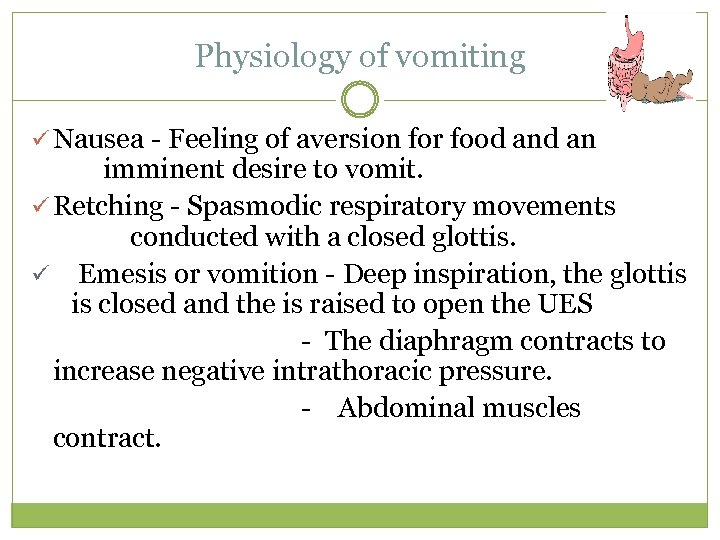 Physiology of vomiting ü Nausea - Feeling of aversion for food an imminent desire