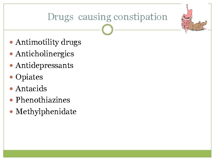 Drugs causing constipation Antimotility drugs Anticholinergics Antidepressants Opiates Antacids Phenothiazines Methylphenidate