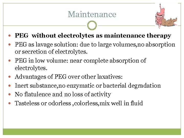Maintenance PEG without electrolytes as maintenance therapy PEG as lavage solution: due to large