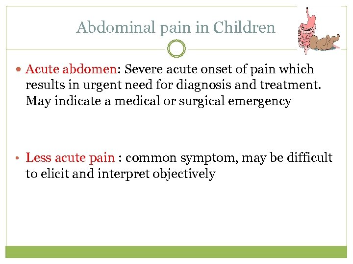 Abdominal pain in Children Acute abdomen: Severe acute onset of pain which results in