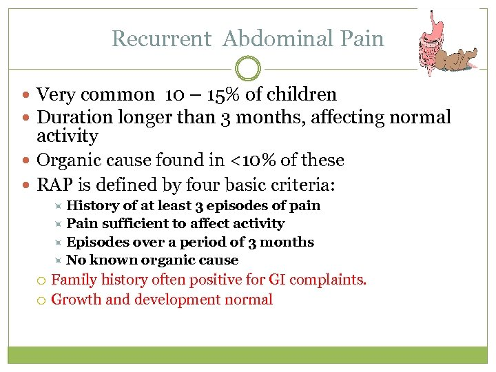 Recurrent Abdominal Pain Very common 10 – 15% of children Duration longer than 3