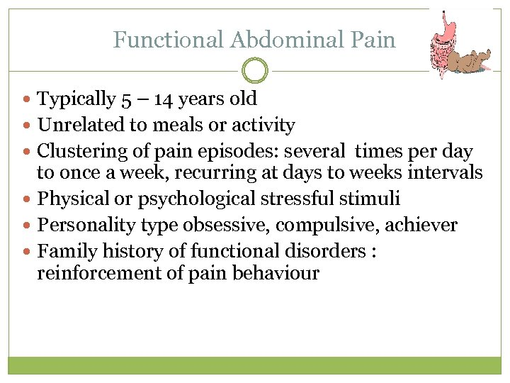 Functional Abdominal Pain Typically 5 – 14 years old Unrelated to meals or activity