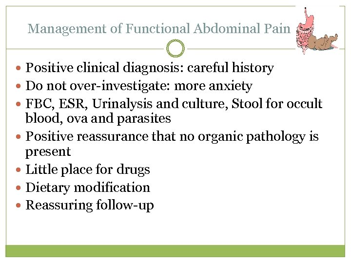 Management of Functional Abdominal Pain Positive clinical diagnosis: careful history Do not over-investigate: more