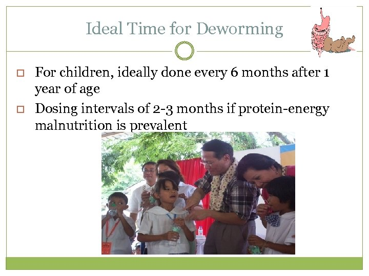 Ideal Time for Deworming For children, ideally done every 6 months after 1 year