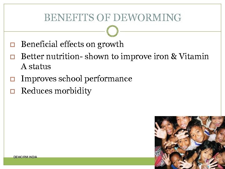 BENEFITS OF DEWORMING Beneficial effects on growth Better nutrition- shown to improve iron &