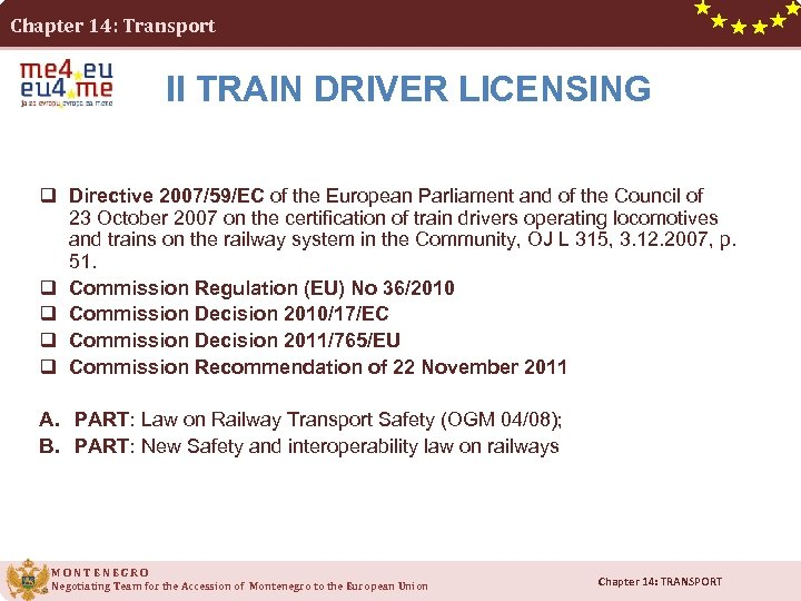 Chapter 14: Transport II TRAIN DRIVER LICENSING q Directive 2007/59/EC of the European Parliament
