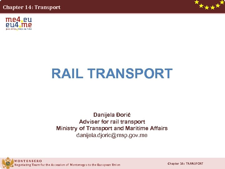Chapter 14: Transport RAIL TRANSPORT Danijela Đorić Adviser for rail transport Ministry of Transport