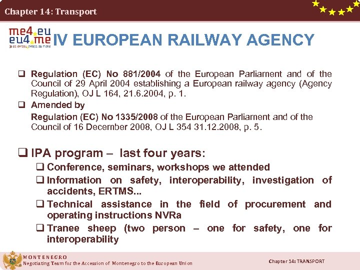 Chapter 14: Transport IV EUROPEAN RAILWAY AGENCY q Regulation (EC) No 881/2004 of the