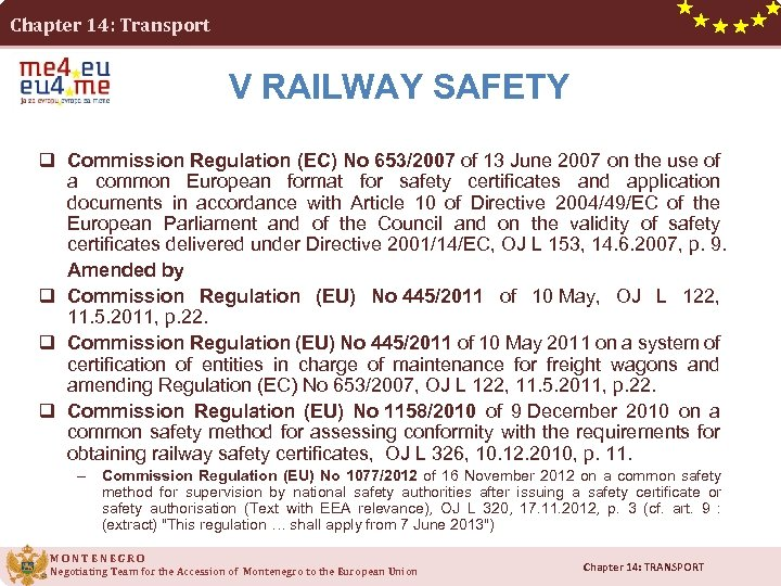 Chapter 14: Transport V RAILWAY SAFETY q Commission Regulation (EC) No 653/2007 of 13