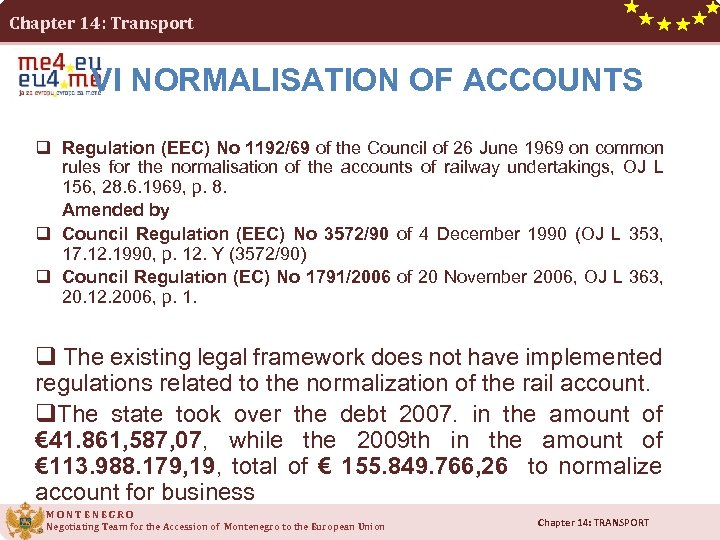 Chapter 14: Transport VI NORMALISATION OF ACCOUNTS q Regulation (EEC) No 1192/69 of the