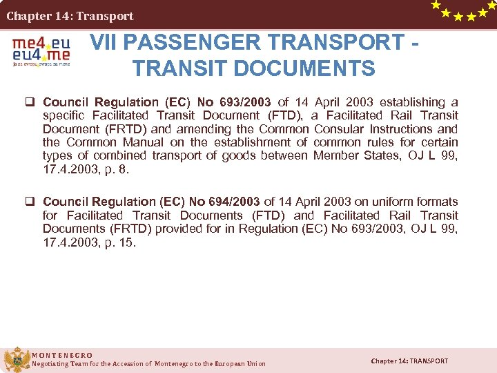 Chapter 14: Transport VII PASSENGER TRANSPORT - TRANSIT DOCUMENTS q Council Regulation (EC) No