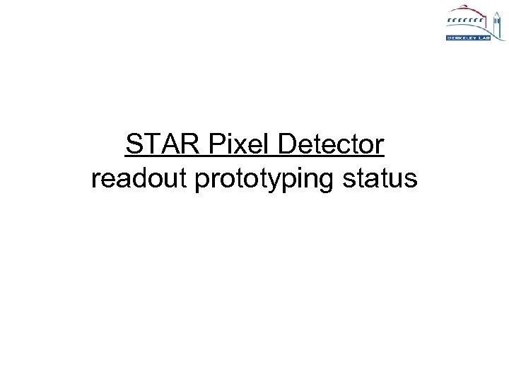 STAR Pixel Detector readout prototyping status
