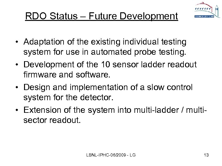 RDO Status – Future Development • Adaptation of the existing individual testing system for
