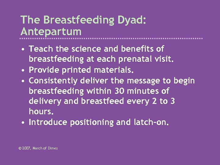 The Breastfeeding Dyad: Antepartum • Teach the science and benefits of breastfeeding at each