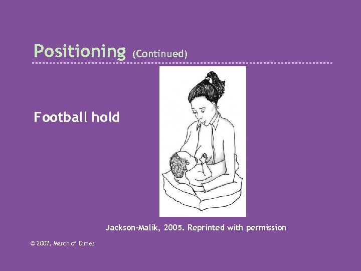 Positioning (Continued) Football hold Jackson-Malik, 2005. Reprinted with permission © 2007, March of Dimes